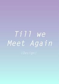 Till we meet Again|已結業